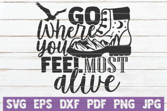 Go Where You Feel Most Alive Graphic Crafts By MintyMarshmallows