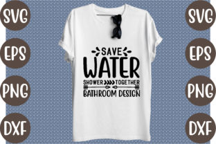 Save Water Shower Together – Bathroom De Graphic Print Templates By creative store.net