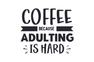 Coffee Because Adulting is Hard Coffee Craft Cut File By Creative Fabrica Crafts