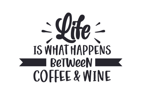 Life is What Happens Between Coffee & Wine Coffee Craft Cut File By Creative Fabrica Crafts