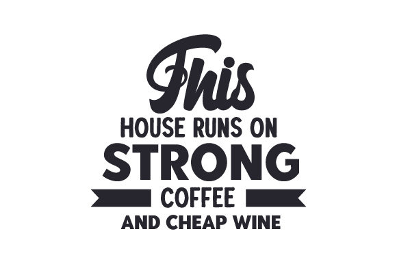 This House Runs on Strong Coffee and Cheap Wine Coffee Craft Cut File By Creative Fabrica Crafts