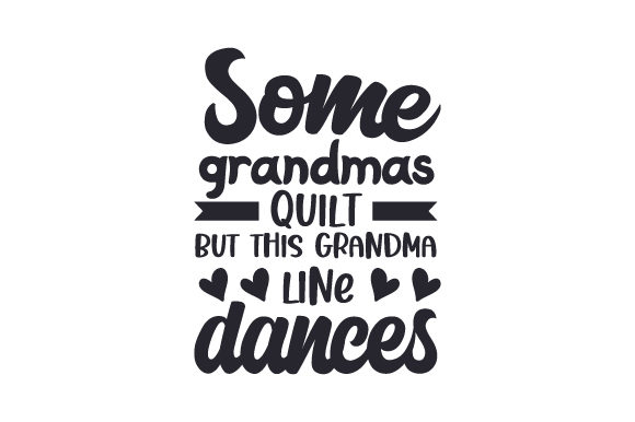 Some Grandmas Quilt, but This Grandma Line Dances Quotes Craft Cut File By Creative Fabrica Crafts