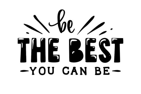 Be the Best You Can Be Graphic Crafts By Creative Divine