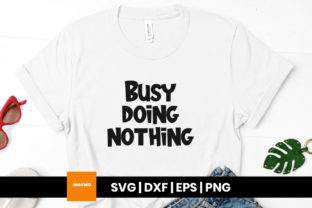 Print on Demand: Busy Doing Nothing Funny Svg Quote Graphic Print Templates By Maumo Designs