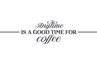 Anytime is a Good Time for Coffee Coffee Craft Cut File By Creative Fabrica Crafts