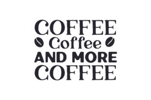 Coffee, Coffee and More Coffee Coffee Craft Cut File By Creative Fabrica Crafts