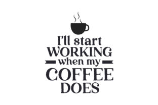 I'll Start Working when My Coffee Does Coffee Craft Cut File By Creative Fabrica Crafts