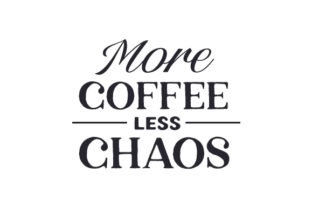 More Coffee Less Chaos Coffee Craft Cut File By Creative Fabrica Crafts