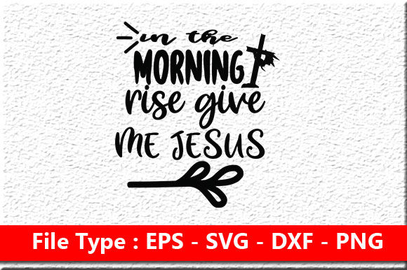 Print on Demand: Christian Jesus Svg Design,in the Mornin Graphic Print Templates By Mou_graphics