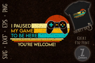 Print on Demand: I Paused My Game to Be Here Gamers Graphic Print Templates By Zemira