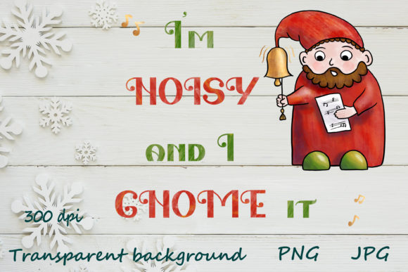 Print on Demand: Noisy and I GNOME It. Christmas Quotes Graphic Illustrations By Citrum Nobile