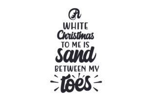 A White Christmas to Me is Sand Between My Toes Christmas Craft Cut File By Creative Fabrica Crafts