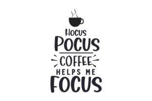 Hocus Pocus, Coffee Helps Me Focus Coffee Craft Cut File By Creative Fabrica Crafts
