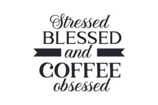 Stressed, Blessed and Coffee Obsessed Coffee Craft Cut File By Creative Fabrica Crafts