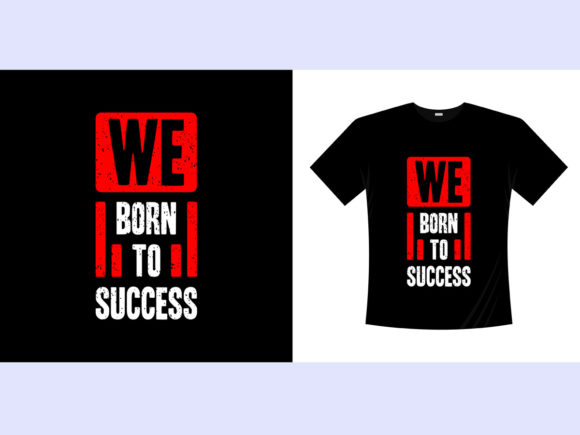 We Born to Succes  Typography T-shirt Graphic Illustrations By bolakaretstudio