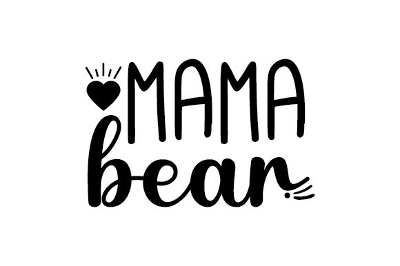 Mama Bear Quotes Craft Cut File By Creative Fabrica Crafts