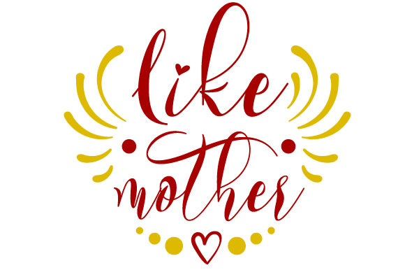 Like Mother Family Craft Cut File By Creative Fabrica Crafts