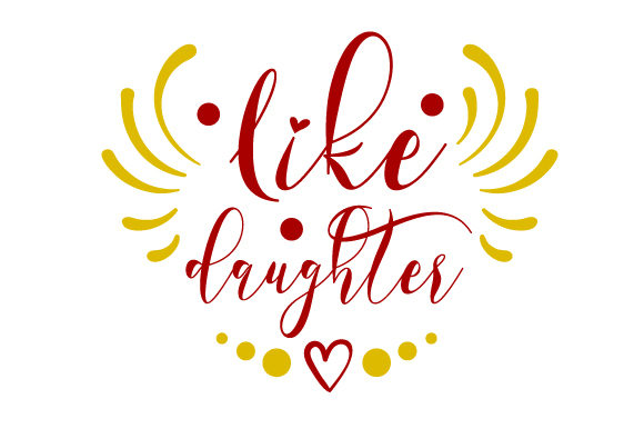 Like Daughter Family Craft Cut File By Creative Fabrica Crafts
