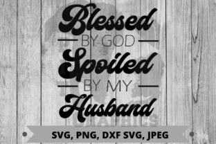 Blessed by God Spoiled by My Husband Svg Graphic Crafts By Pit Graphics