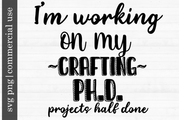 Print on Demand: SVG  I'm Working on My Crafting PhD Graphic Print Templates By inlovewithkats