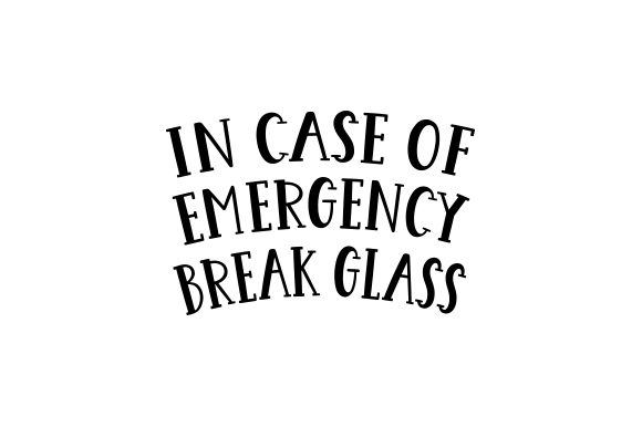 In Case of Emergency Break Glass Quotes Craft Cut File By Creative Fabrica Crafts