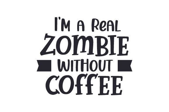 I'm a Real Zombie Without Coffee Coffee Craft Cut File By Creative Fabrica Crafts