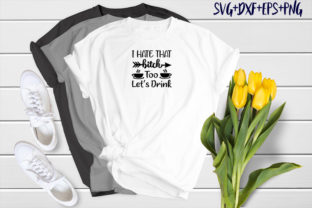Print on Demand: I Hate That Bitch Too Let's Drink Graphic Print Templates By SVG_Huge