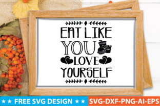 Eat Like You Love Yourself Graphic Crafts By craftstore