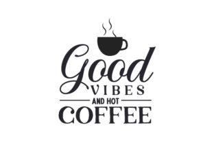 Good Vibes and Hot Coffee Coffee Craft Cut File By Creative Fabrica Crafts