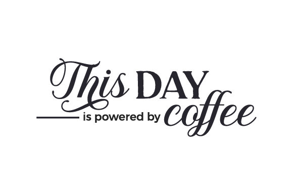 This Day is Powered by Coffee Cut File