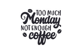 Too Much Monday Not Enough Coffee Coffee Craft Cut File By Creative Fabrica Crafts