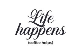 Life Happens (coffee Helps) Coffee Craft Cut File By Creative Fabrica Crafts