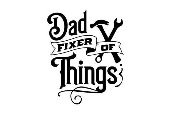 Dad, Fixer of Things Graphic Crafts By Creative Divine