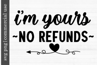 Print on Demand: Sublimation I'm Yours, No Refunds Graphic Print Templates By inlovewithkats