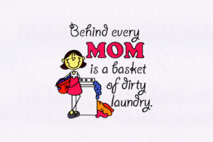 Behind Every Mom is a Basket of Dirty Laundry Family Quotes Embroidery Design By DigitEMB