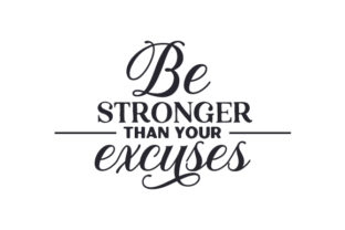 Be Stronger Than Your Excuses Quotes Craft Cut File By Creative Fabrica Crafts