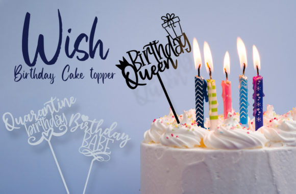 Wish Birthday Cake Toppers Graphic Crafts By Firefly Designs