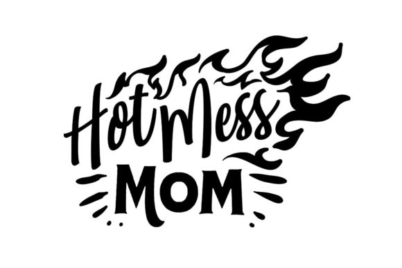 Hot Mess Mom Graphic Crafts By Creative Divine