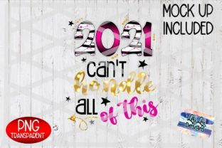 Print on Demand: 2021 Can't Handle All of This - New Year Graphic Illustrations By Lori Lou Designs