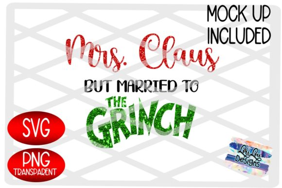 Print on Demand: Mrs Claus Married to the Grinch PNG SVG Graphic Crafts By Lori Lou Designs