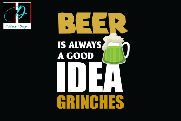 Print on Demand: Drink Beer is Always Good Idea Grinches Graphic Print Templates By Hana Design
