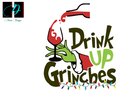 Print on Demand: Drink Up Grinches, Drinking Wine Lover Graphic Print Templates By Hana Design