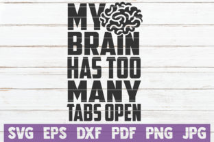 My Brain Has Too Many Tabs Open Graphic Crafts By MintyMarshmallows