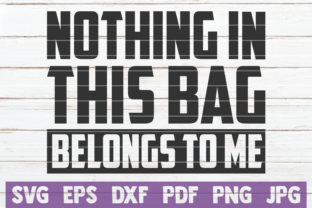 Nothing in This Bag Belongs to Me Graphic Crafts By MintyMarshmallows