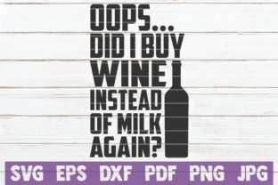 Oops... Did I Buy Wine Instead of Milk? Graphic Crafts By MintyMarshmallows