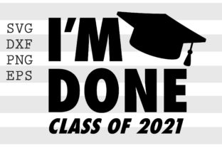 I'm Done Class of 2021 SVG Graphic Crafts By spoonyprint