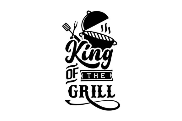 King of the Grill Graphic Crafts By Creative Divine