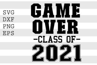 Game over Class of 2021 SVG Graphic Crafts By spoonyprint