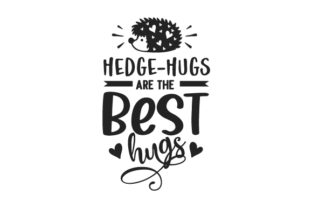 Hedge-hugs Are the Best Hugs Animals Craft Cut File By Creative Fabrica Crafts