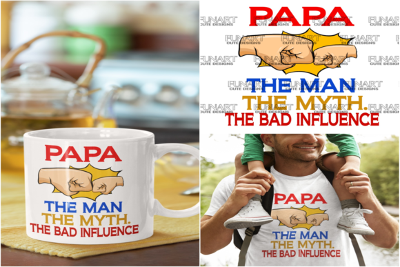 PaPa, the Man, the Myth, the Bad Influence  Graphic Crafts By Fundesings